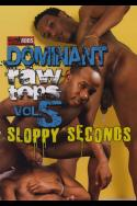 Dominant Raw Tops Vol. 5:  Sloppy Seconds